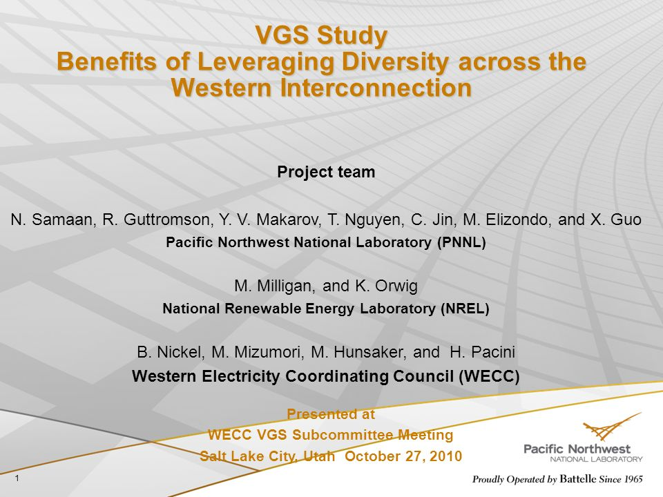 VGS Study Benefits of Leveraging Diversity across the Western Interconnection 1 Presented at WECC VGS Subcommittee Meeting Salt Lake City, Utah October 27, 2010 Project team N.