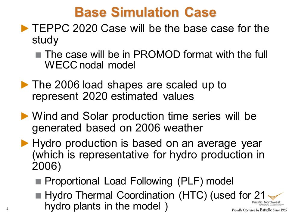 Base Simulation Case TEPPC 2020 Case will be the base case for the study The case will be in PROMOD format with the full WECC nodal model The 2006 load shapes are scaled up to represent 2020 estimated values Wind and Solar production time series will be generated based on 2006 weather Hydro production is based on an average year (which is representative for hydro production in 2006) Proportional Load Following (PLF) model Hydro Thermal Coordination (HTC) (used for 21 hydro plants in the model ) 4
