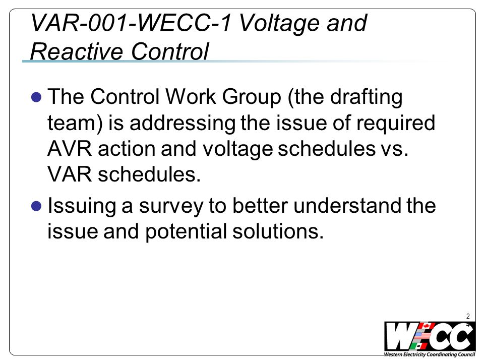 24 VAR-001-WECC-1 Voltage and Reactive Control The Control Work Group (the drafting team) is addressing the issue of required AVR action and voltage schedules vs.