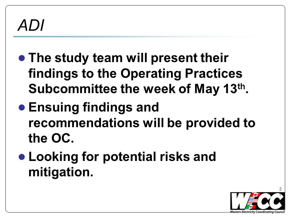 26 ADI The study team will present their findings to the Operating Practices Subcommittee the week of May 13 th.