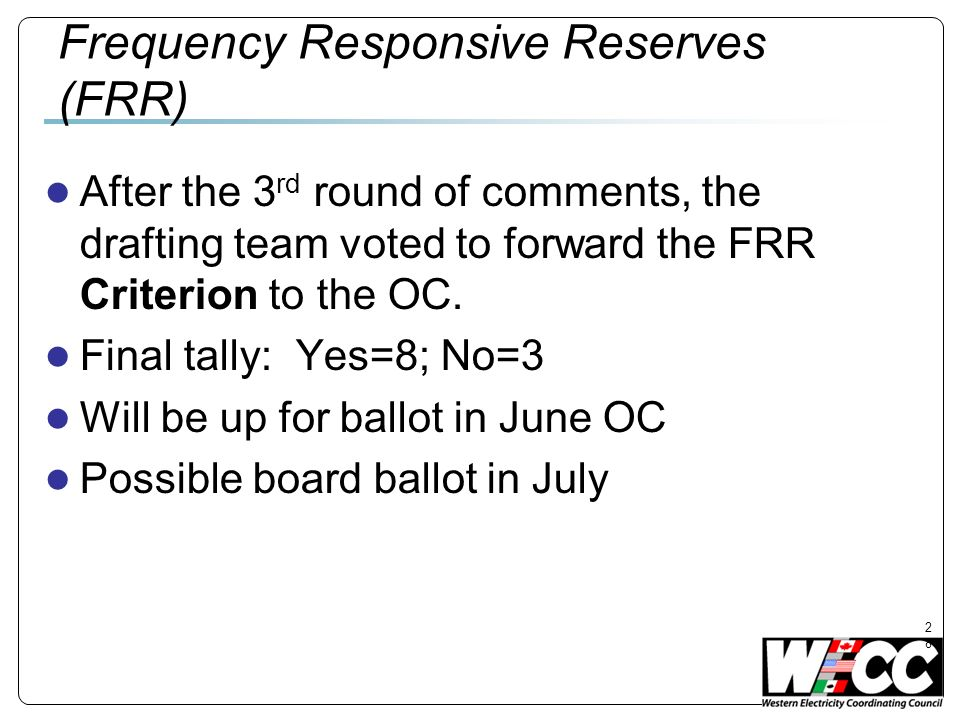 28 Frequency Responsive Reserves (FRR) After the 3 rd round of comments, the drafting team voted to forward the FRR Criterion to the OC.