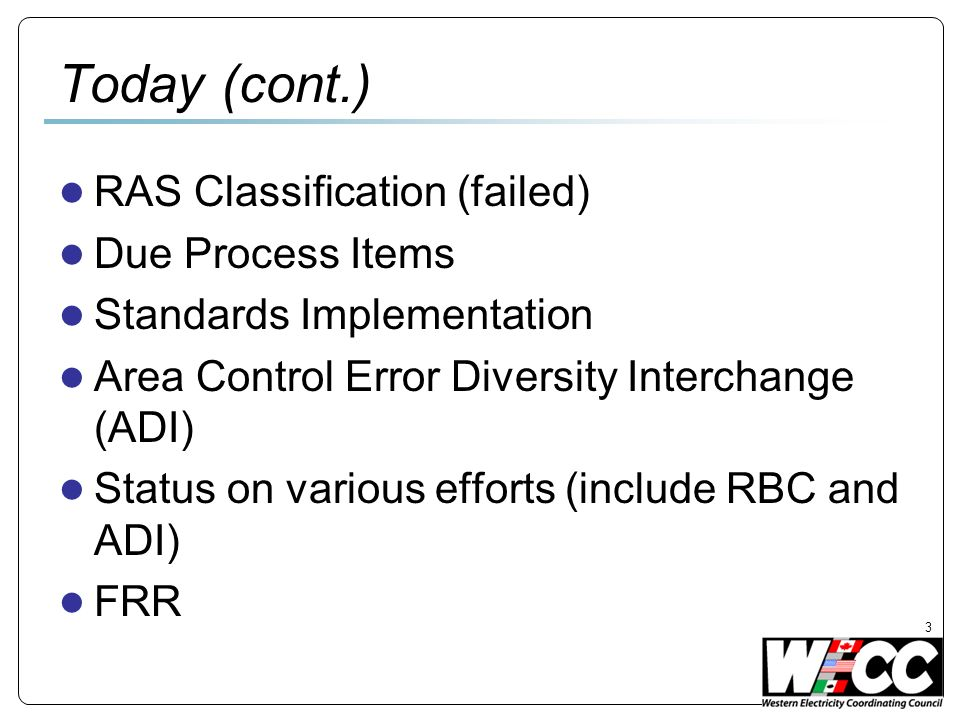 3 Today (cont.) RAS Classification (failed) Due Process Items Standards Implementation Area Control Error Diversity Interchange (ADI) Status on various efforts (include RBC and ADI) FRR