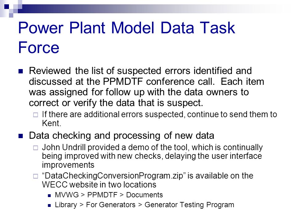 Power Plant Model Data Task Force Reviewed the list of suspected errors identified and discussed at the PPMDTF conference call. Each item was assigned
