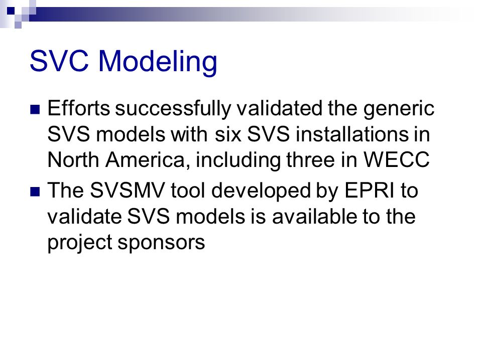 Efforts successfully validated the generic SVS models with six SVS installations in North America, including three in WECC The SVSMV tool developed by