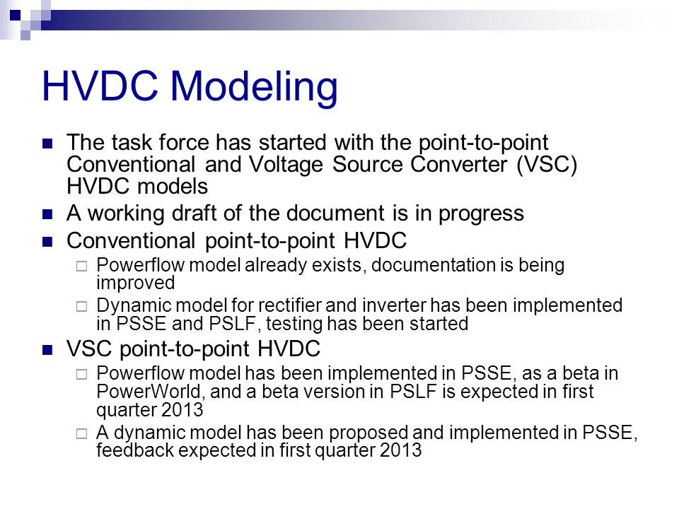 The task force has started with the point-to-point Conventional and Voltage Source Converter (VSC) HVDC models A working draft of the document is in p