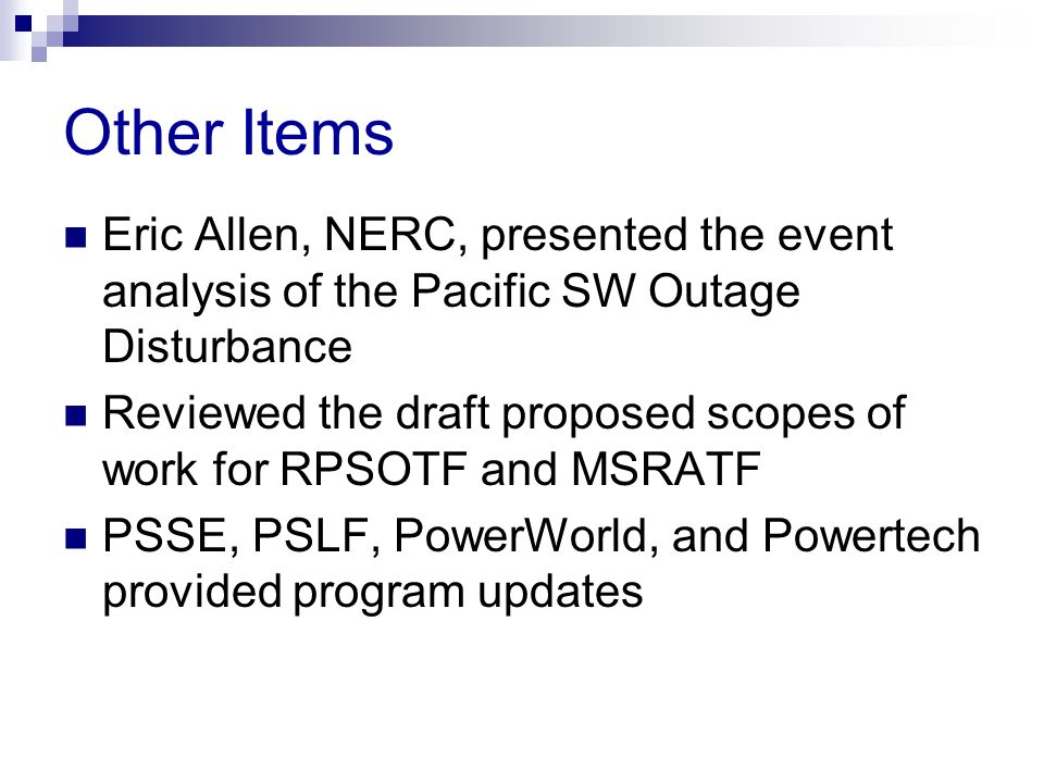 Eric Allen, NERC, presented the event analysis of the Pacific SW Outage Disturbance Reviewed the draft proposed scopes of work for RPSOTF and MSRATF P