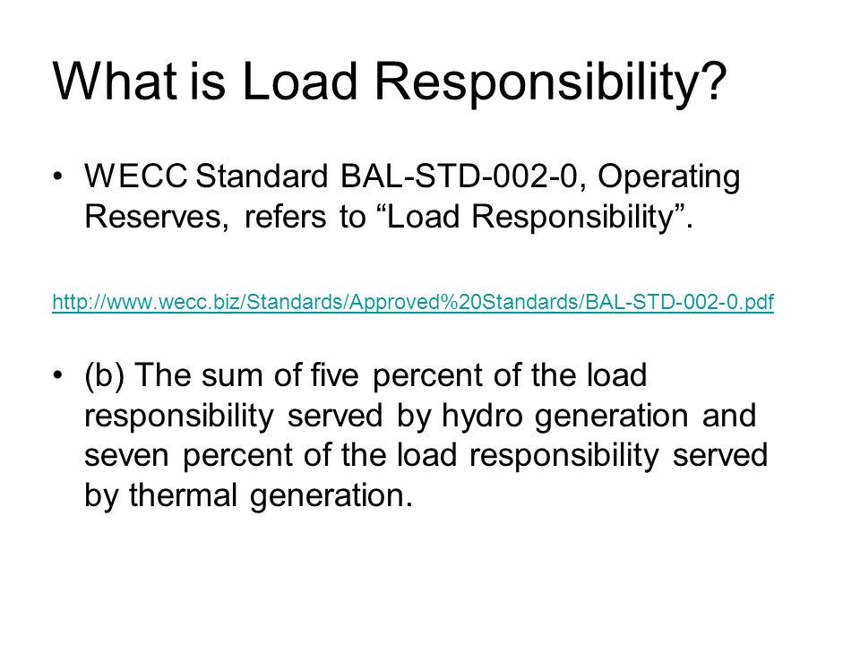 What is Load Responsibility? WECC Standard BAL-STD-002-0, Operating Reserves, refers to Load Responsibility. http://www.wecc.biz/Standards/Approved%20