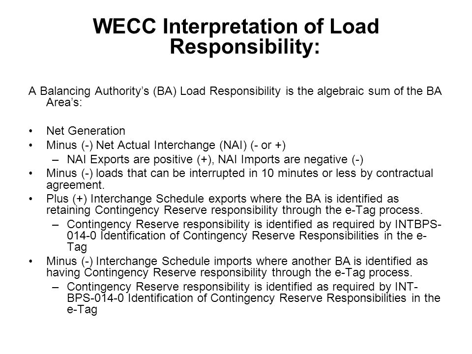 WECC Interpretation of Load Responsibility: A Balancing Authoritys (BA) Load Responsibility is the algebraic sum of the BA Areas: Net Generation Minus
