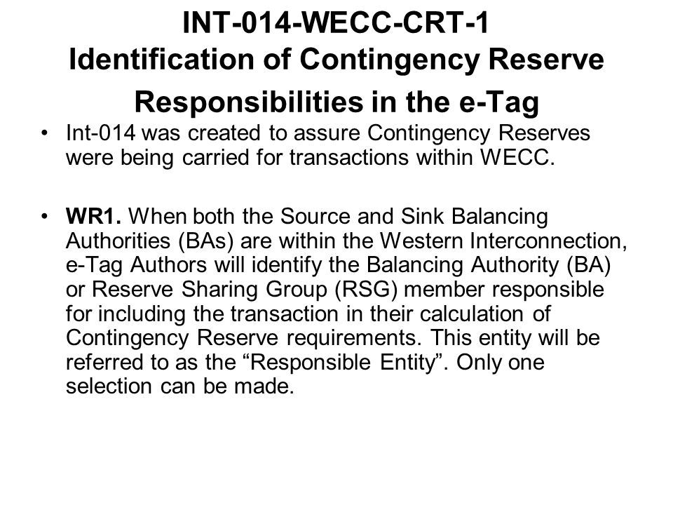 INT-014-WECC-CRT-1 Identification of Contingency Reserve Responsibilities in the e-Tag Int-014 was created to assure Contingency Reserves were being c