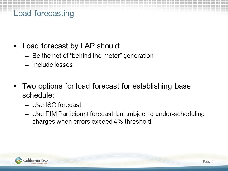 Load forecasting Load forecast by LAP should: –Be the net of behind the meter generation –Include losses Two options for load forecast for establishin
