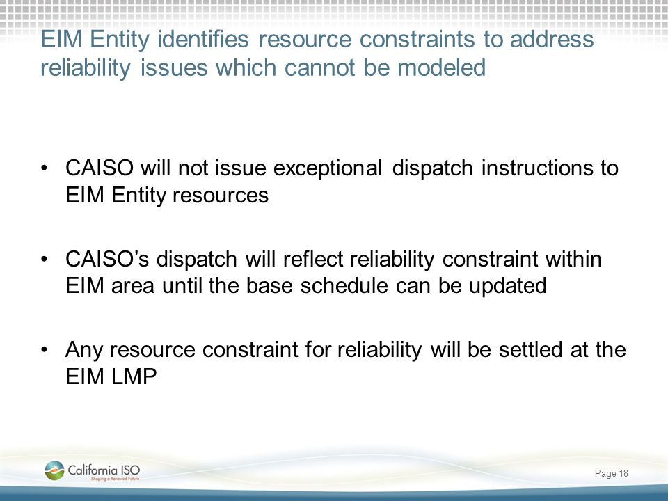 EIM Entity identifies resource constraints to address reliability issues which cannot be modeled CAISO will not issue exceptional dispatch instruction