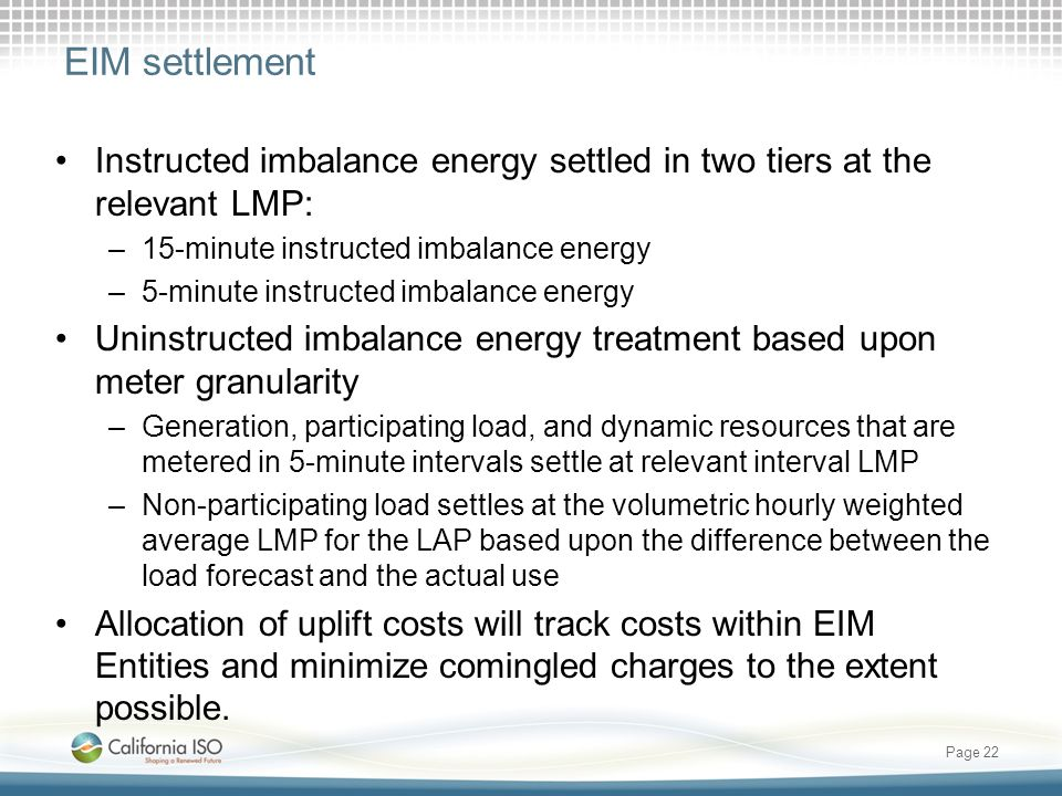 EIM settlement Instructed imbalance energy settled in two tiers at the relevant LMP: –15-minute instructed imbalance energy –5-minute instructed imbal