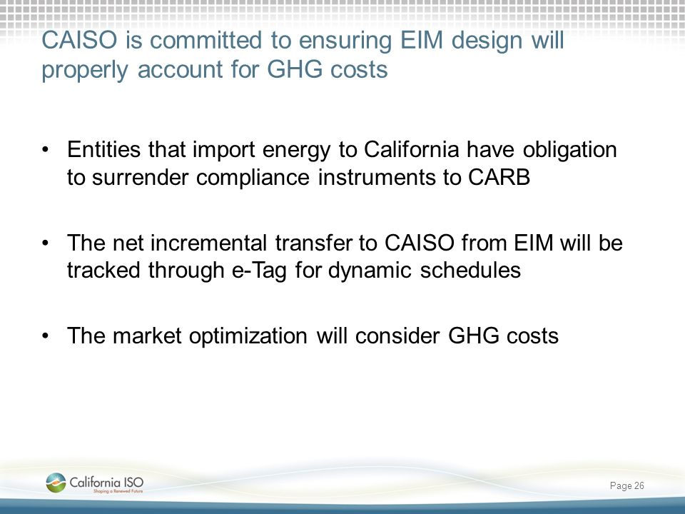 CAISO is committed to ensuring EIM design will properly account for GHG costs Entities that import energy to California have obligation to surrender c
