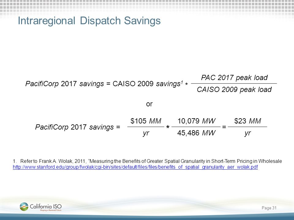 Page 31 Intraregional Dispatch Savings PacifiCorp 2017 savings = CAISO 2009 savings 1 * PAC 2017 peak load CAISO 2009 peak load PacifiCorp 2017 saving
