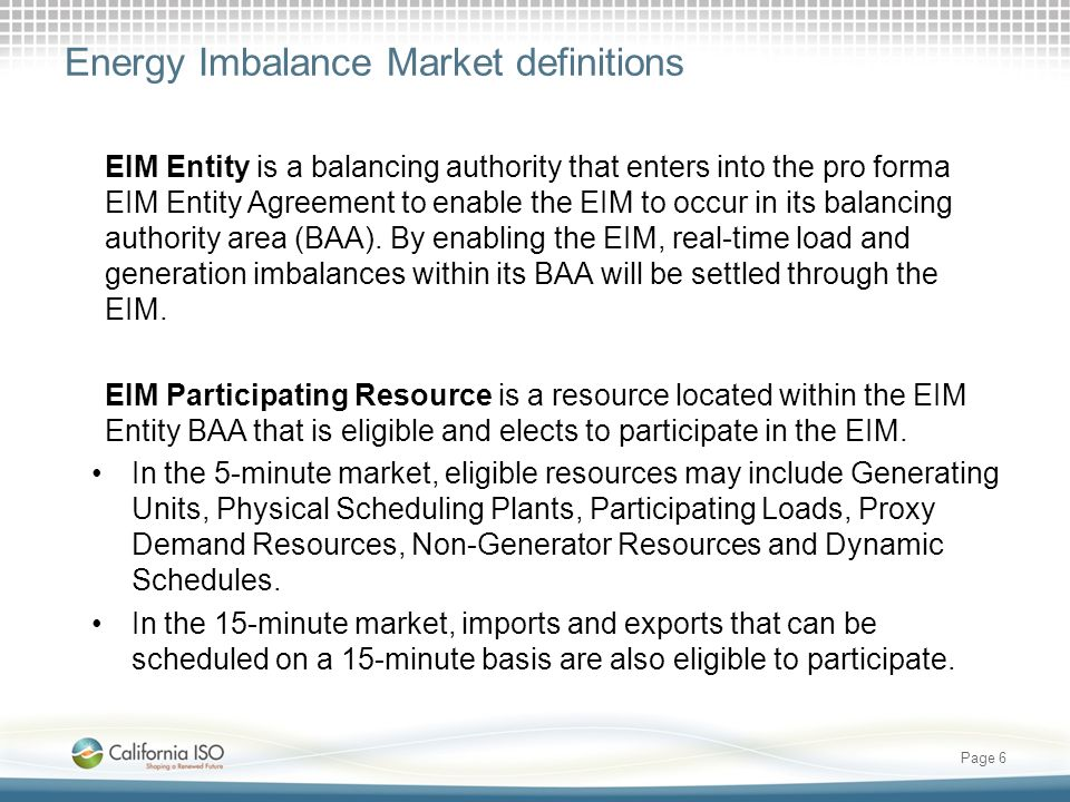 Energy Imbalance Market definitions EIM Entity is a balancing authority that enters into the pro forma EIM Entity Agreement to enable the EIM to occur