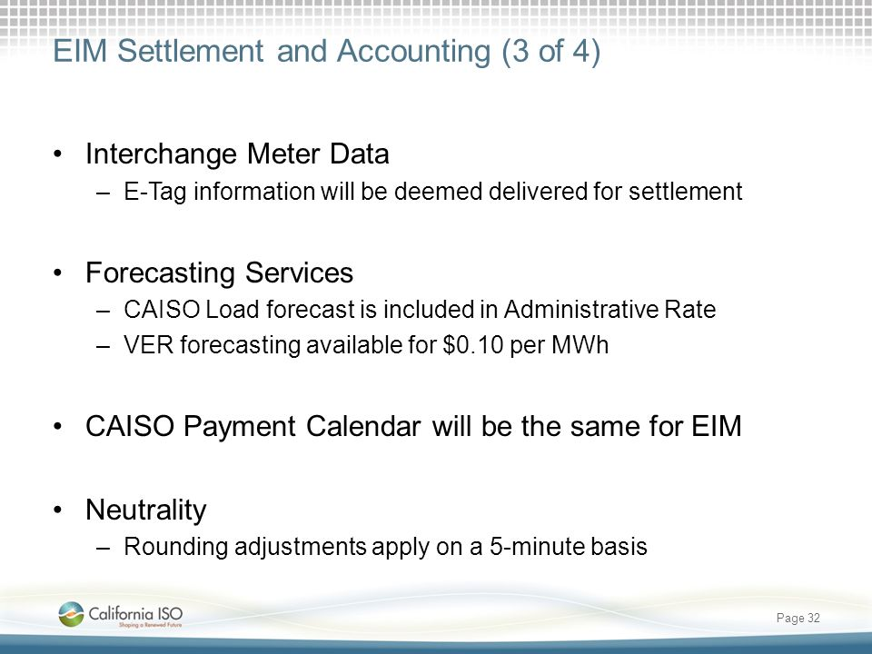 EIM Settlement and Accounting (3 of 4) Interchange Meter Data –E-Tag information will be deemed delivered for settlement Forecasting Services –CAISO L