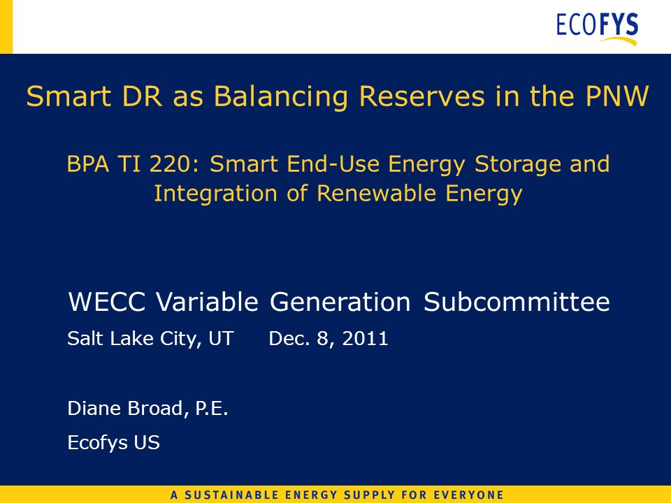 Smart DR as Balancing Reserves in the PNW BPA TI 220: Smart End-Use Energy Storage and Integration of Renewable Energy WECC Variable Generation Subcommittee Salt Lake City, UTDec.