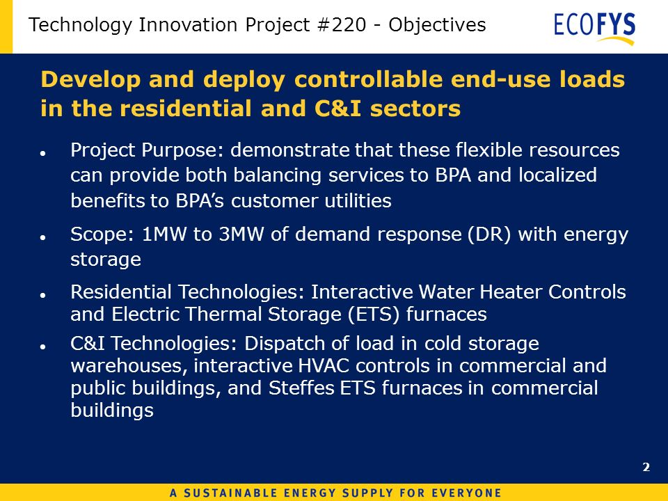 Technology Innovation Project #220 - Objectives Develop and deploy controllable end-use loads in the residential and C&I sectors Project Purpose: demo