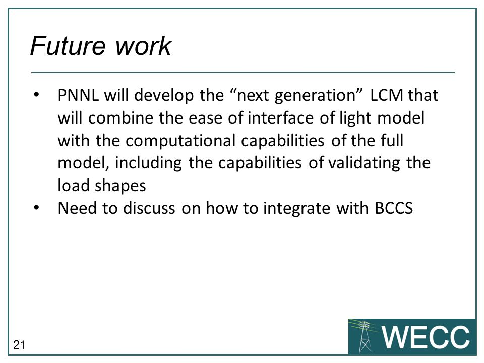21 PNNL will develop the next generation LCM that will combine the ease of interface of light model with the computational capabilities of the full mo