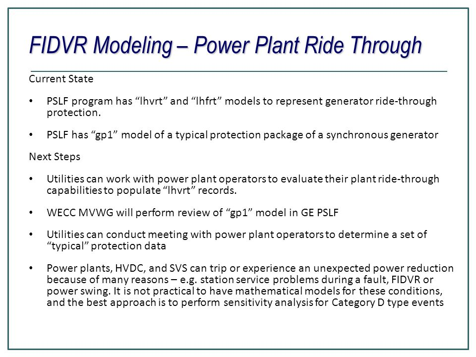 FIDVR Modeling – Power Plant Ride Through Current State PSLF program has lhvrt and lhfrt models to represent generator ride-through protection. PSLF h