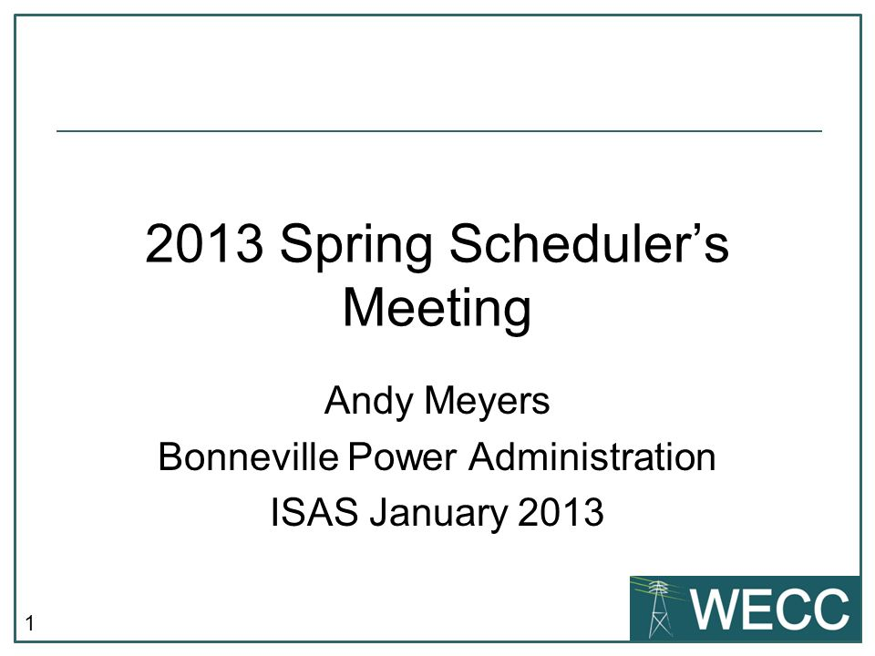 1 2013 Spring Schedulers Meeting Andy Meyers Bonneville Power Administration ISAS January 2013