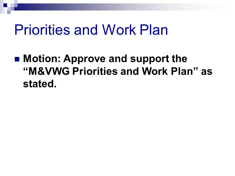 Priorities and Work Plan Motion: Approve and support the M&VWG Priorities and Work Plan as stated.
