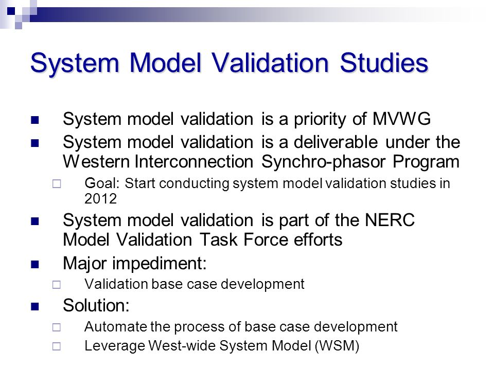 System Model Validation Studies System model validation is a priority of MVWG System model validation is a deliverable under the Western Interconnecti