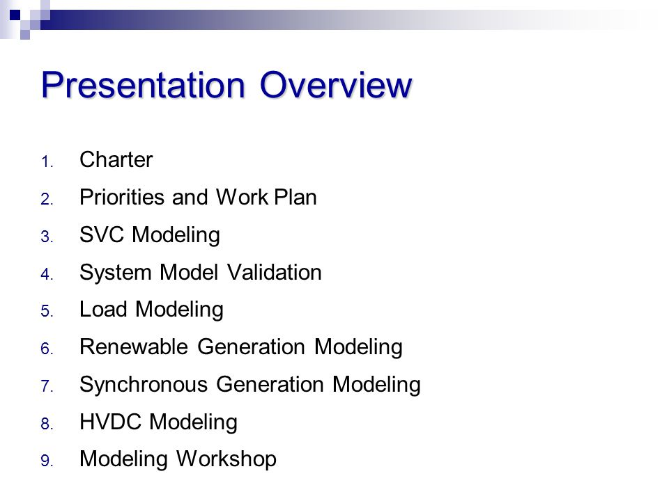 Presentation Overview 1. Charter 2. Priorities and Work Plan 3. SVC Modeling 4. System Model Validation 5. Load Modeling 6. Renewable Generation Model