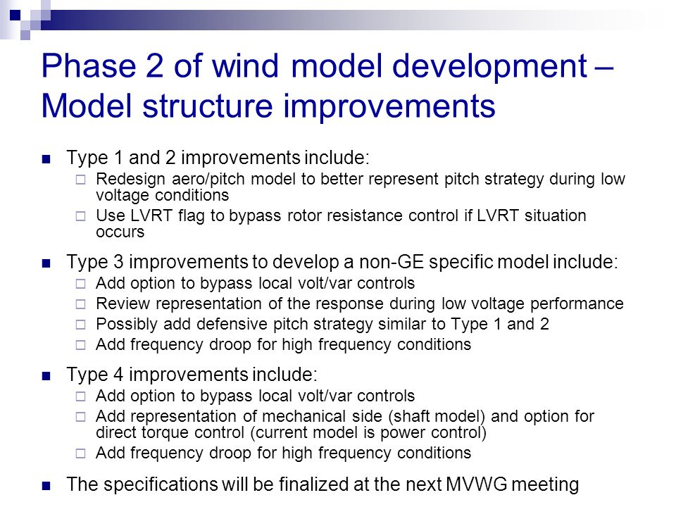 Phase 2 of wind model development – Model structure improvements Type 1 and 2 improvements include: Redesign aero/pitch model to better represent pitc