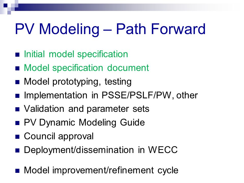 Initial model specification Model specification document Model prototyping, testing Implementation in PSSE/PSLF/PW, other Validation and parameter set