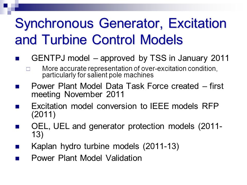 Synchronous Generator, Excitation and Turbine Control Models GENTPJ model – approved by TSS in January 2011 More accurate representation of over-excit