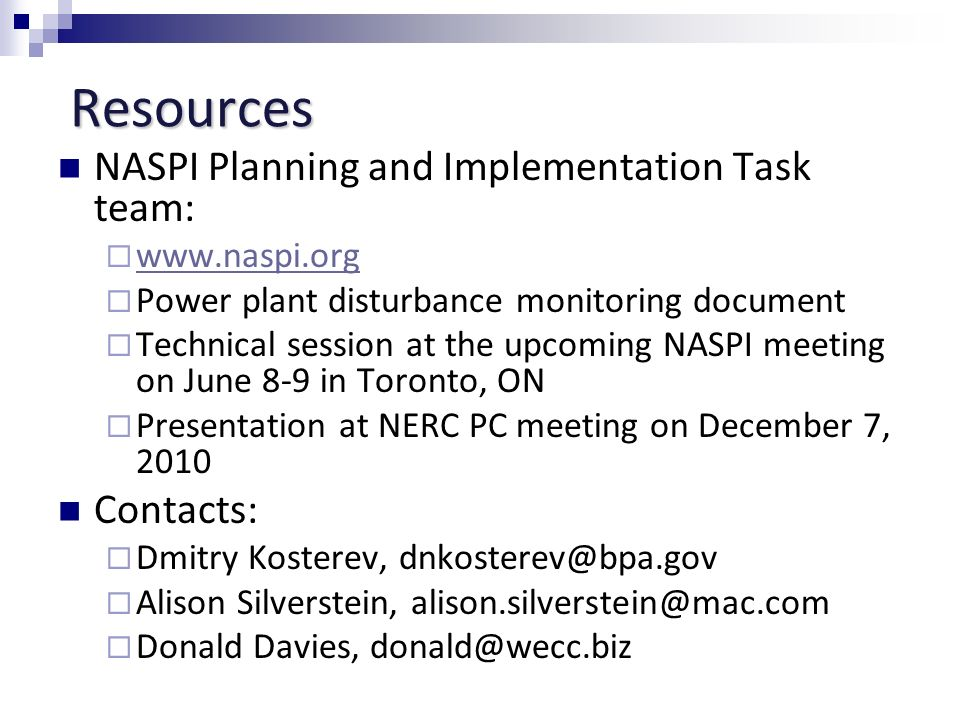 Resources NASPI Planning and Implementation Task team: www.naspi.org Power plant disturbance monitoring document Technical session at the upcoming NAS