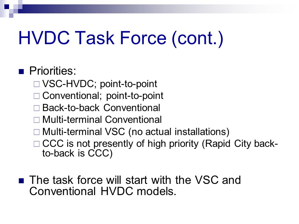 HVDC Task Force (cont.) Priorities: VSC-HVDC; point-to-point Conventional; point-to-point Back-to-back Conventional Multi-terminal Conventional Multi-