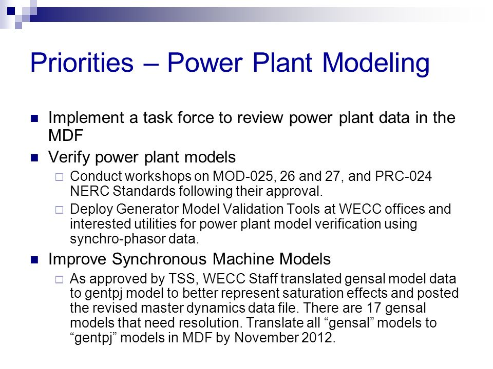 Priorities – Power Plant Modeling Implement a task force to review power plant data in the MDF Verify power plant models Conduct workshops on MOD-025,