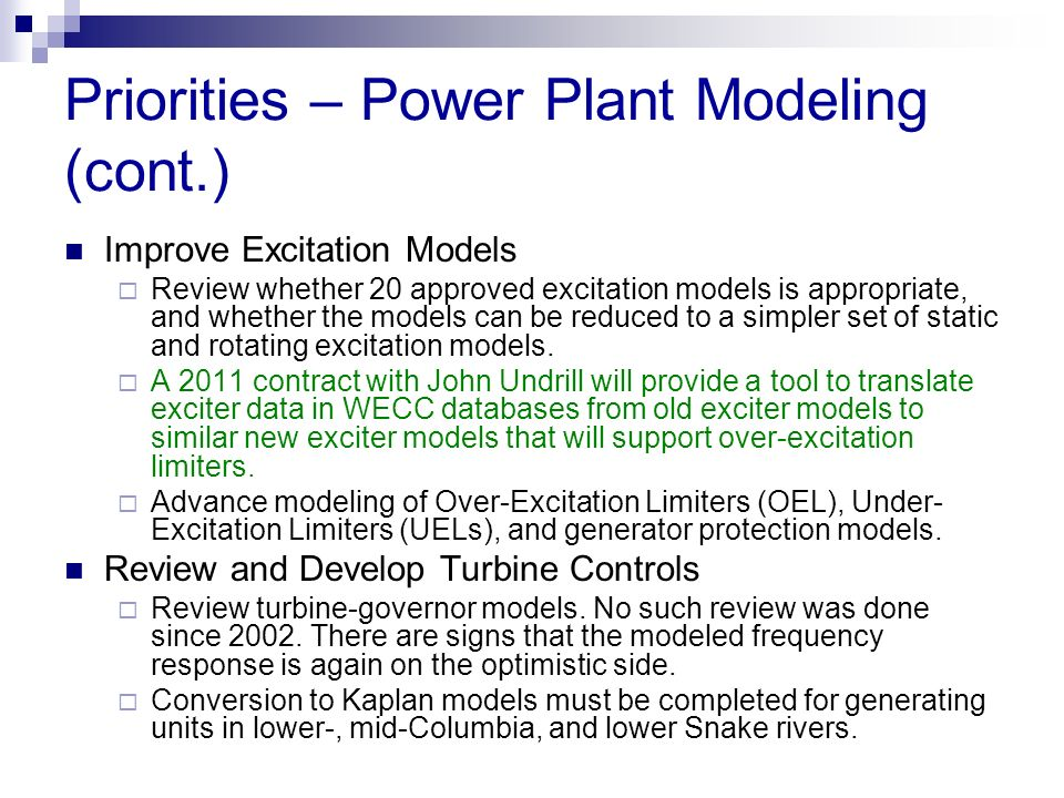 Priorities – Power Plant Modeling (cont.) Improve Excitation Models Review whether 20 approved excitation models is appropriate, and whether the model