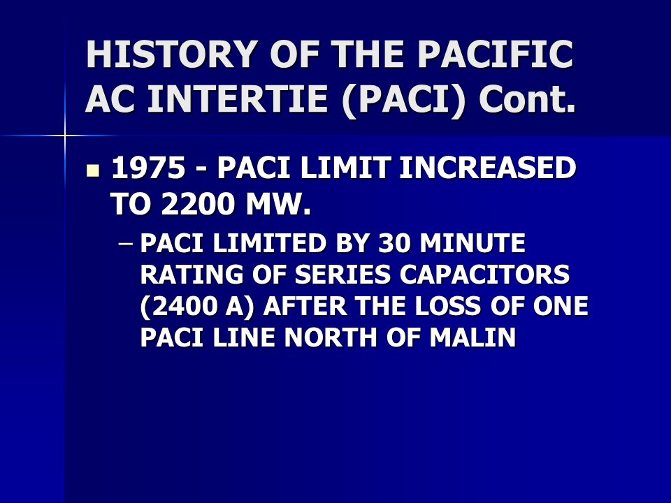 HISTORY OF THE PACIFIC AC INTERTIE (PACI) Cont.1975 - PACI LIMIT INCREASED TO 2200 MW.