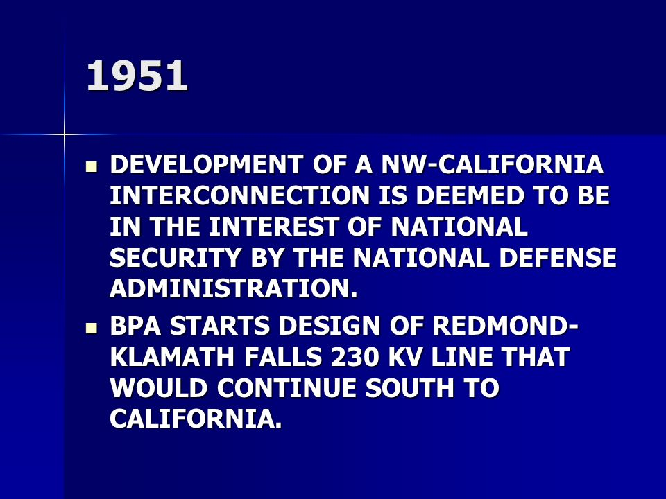 1951 DEVELOPMENT OF A NW-CALIFORNIA INTERCONNECTION IS DEEMED TO BE IN THE INTEREST OF NATIONAL SECURITY BY THE NATIONAL DEFENSE ADMINISTRATION. DEVEL