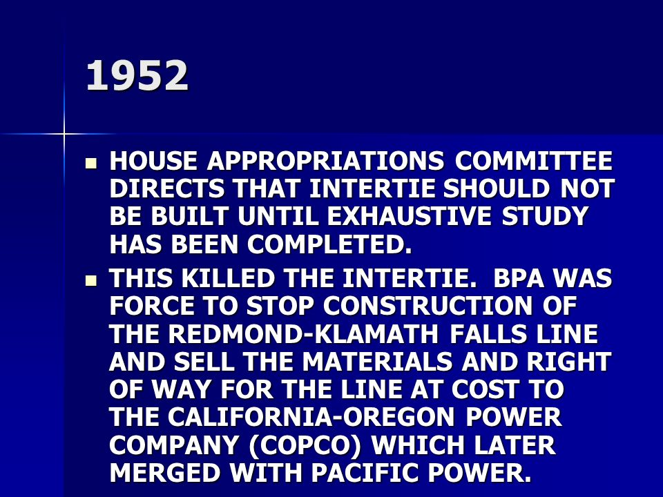 1952 HOUSE APPROPRIATIONS COMMITTEE DIRECTS THAT INTERTIE SHOULD NOT BE BUILT UNTIL EXHAUSTIVE STUDY HAS BEEN COMPLETED.
