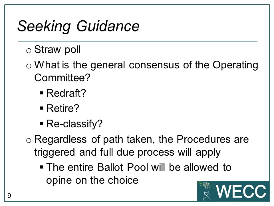 9 o Straw poll o What is the general consensus of the Operating Committee? Redraft? Retire? Re-classify? o Regardless of path taken, the Procedures ar
