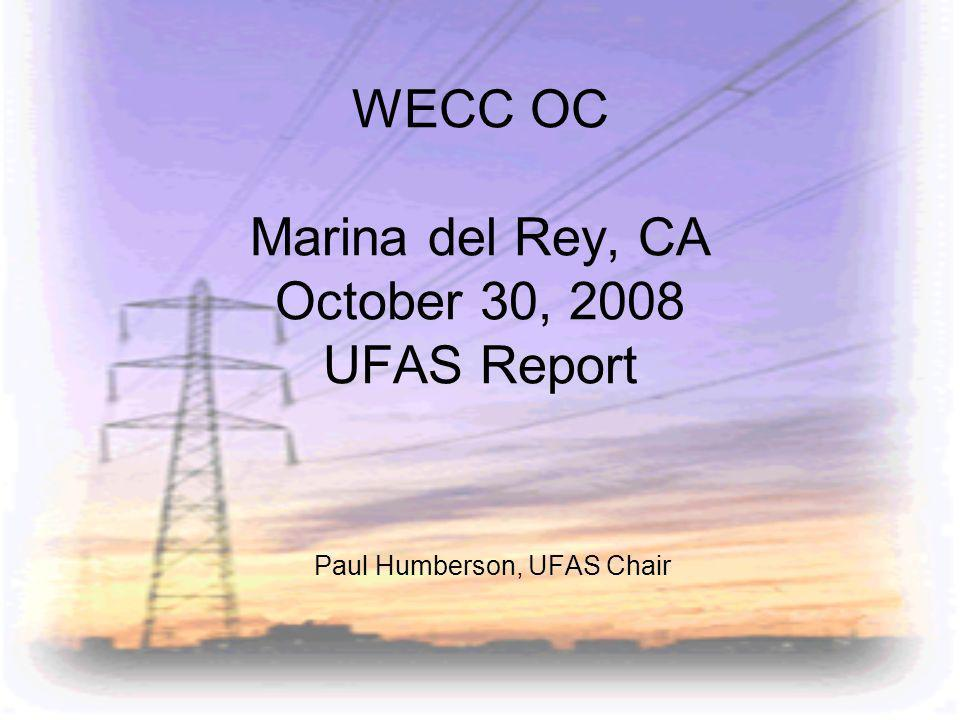 WECC OC Marina del Rey, CA October 30, 2008 UFAS Report Paul Humberson, UFAS Chair