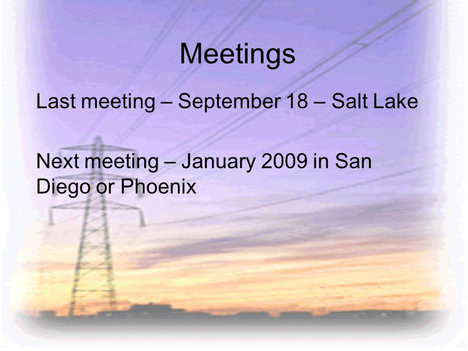 Meetings Last meeting – September 18 – Salt Lake Next meeting – January 2009 in San Diego or Phoenix
