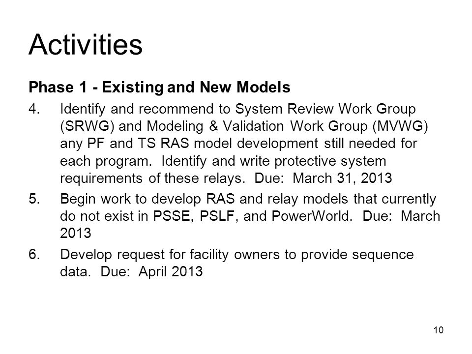 10 Activities Phase 1 - Existing and New Models 4.Identify and recommend to System Review Work Group (SRWG) and Modeling & Validation Work Group (MVWG) any PF and TS RAS model development still needed for each program.