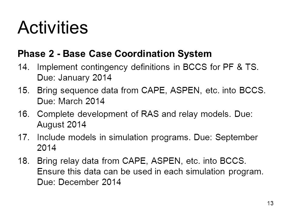 13 Activities Phase 2 - Base Case Coordination System 14.Implement contingency definitions in BCCS for PF & TS.