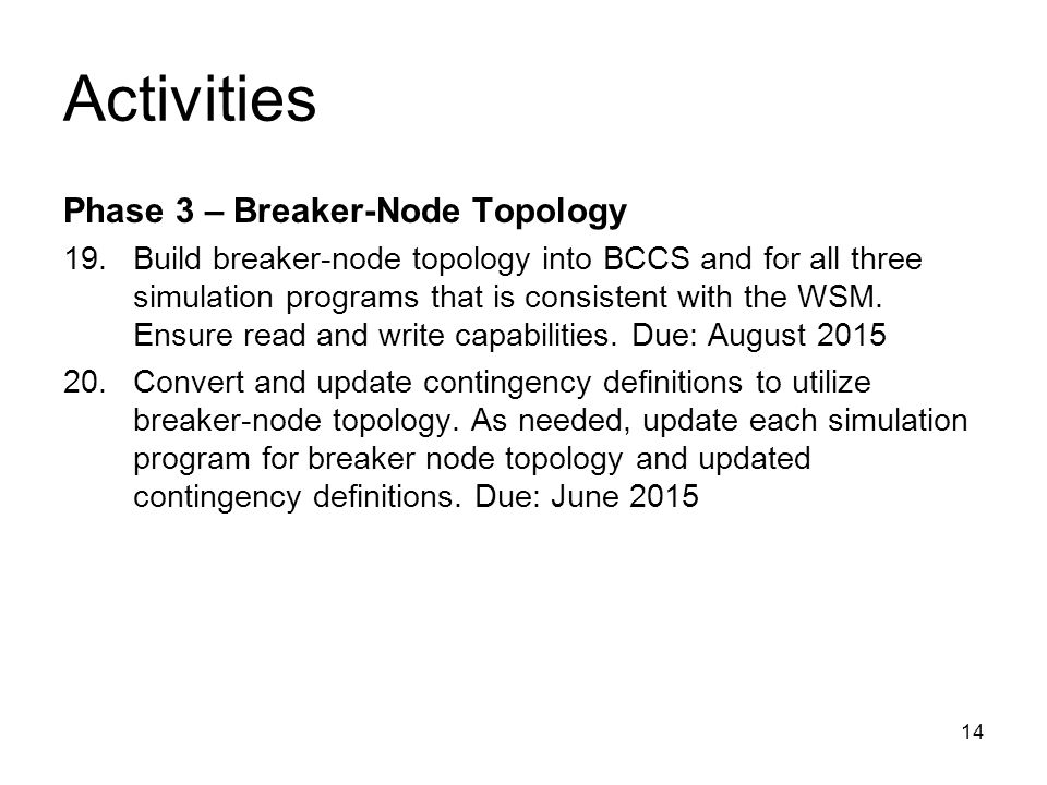 14 Activities Phase 3 – Breaker-Node Topology 19.Build breaker-node topology into BCCS and for all three simulation programs that is consistent with the WSM.