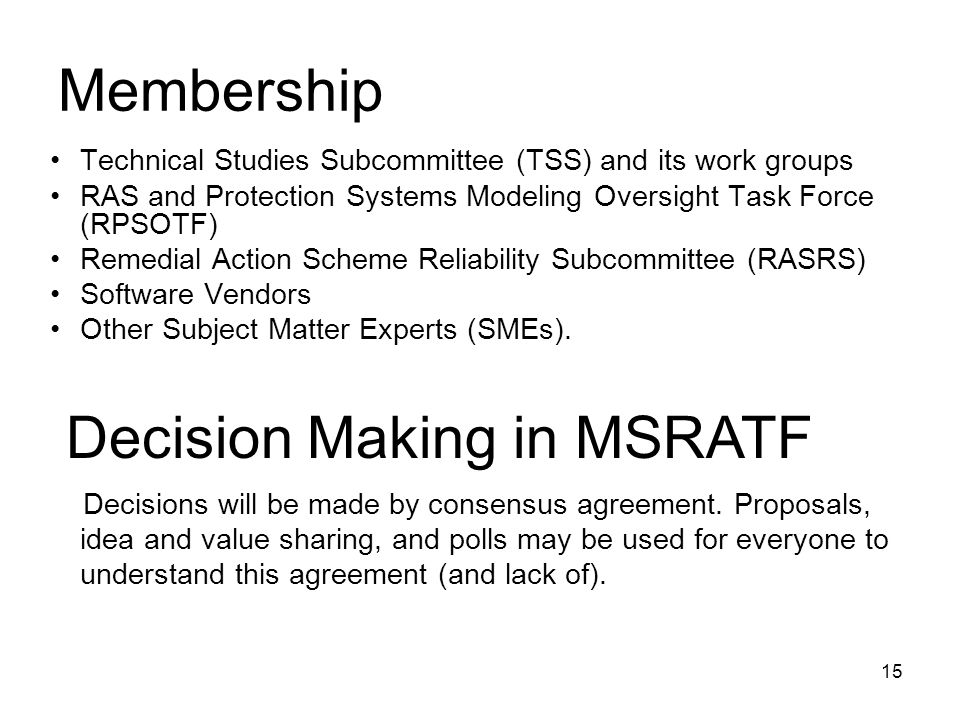 15 Membership Technical Studies Subcommittee (TSS) and its work groups RAS and Protection Systems Modeling Oversight Task Force (RPSOTF) Remedial Action Scheme Reliability Subcommittee (RASRS) Software Vendors Other Subject Matter Experts (SMEs).