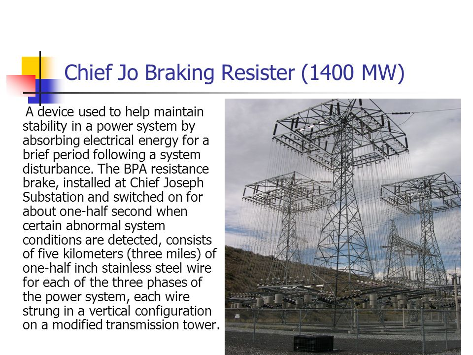 Chief Jo Braking Resister (1400 MW) A device used to help maintain stability in a power system by absorbing electrical energy for a brief period follo