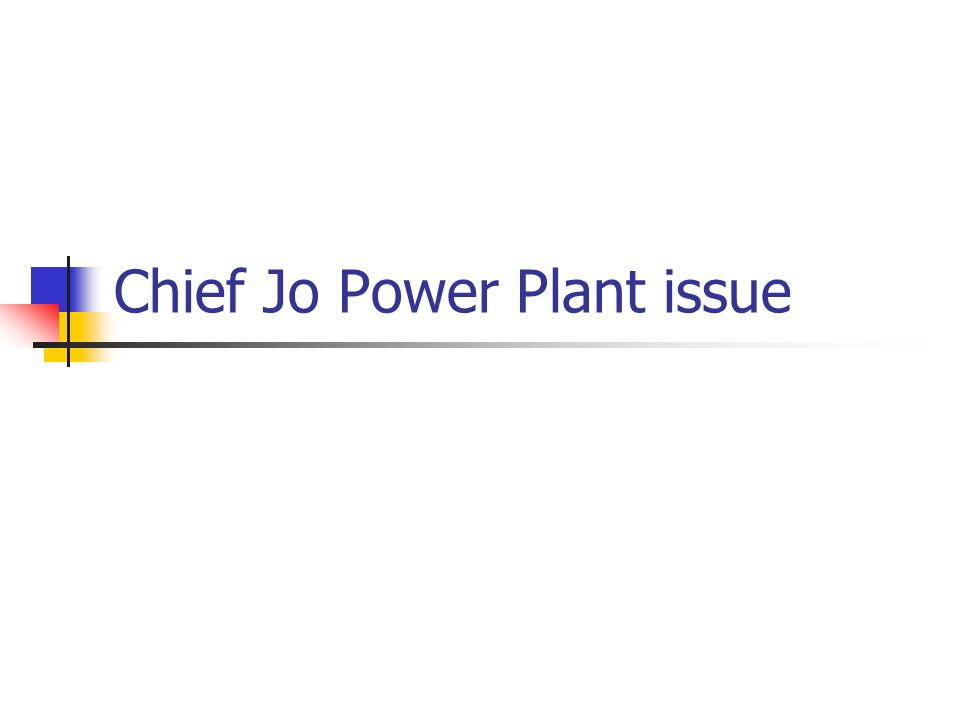 Chief Jo Power Plant issue
