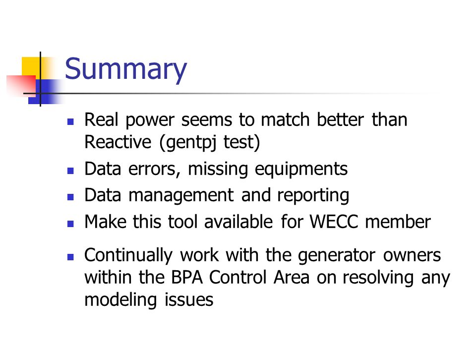 Summary Real power seems to match better than Reactive (gentpj test) Data errors, missing equipments Data management and reporting Make this tool avai