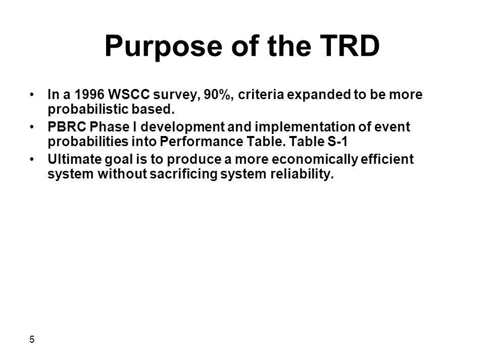 Purpose of the TRD In a 1996 WSCC survey, 90%, criteria expanded to be more probabilistic based.