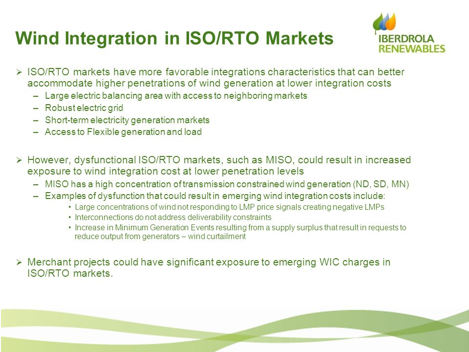 Wind Integration in ISO/RTO Markets ISO/RTO markets have more favorable integrations characteristics that can better accommodate higher penetrations o